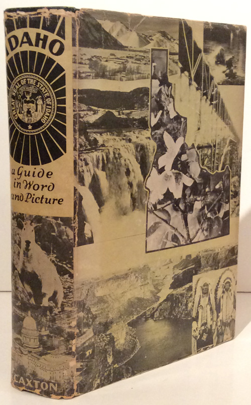 Idaho: A Guide in Word and Picture (American Guide Series). Federal Writers' Project of the Works Progress Administration, State Director Vardis Fisher.