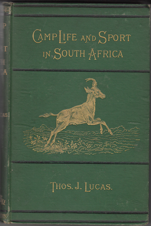 Camp Life and Sport in South Africa: Experiences of Kaffir Warfare with the Cape Mounted Rifles. Thomas J. Lucas.