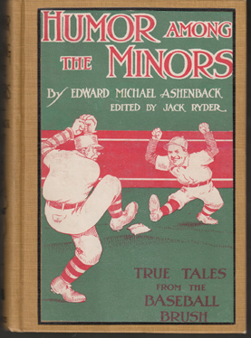 Humor Among the Minors: True Tales from the Baseball Brush. Edward Michael Ashenback.