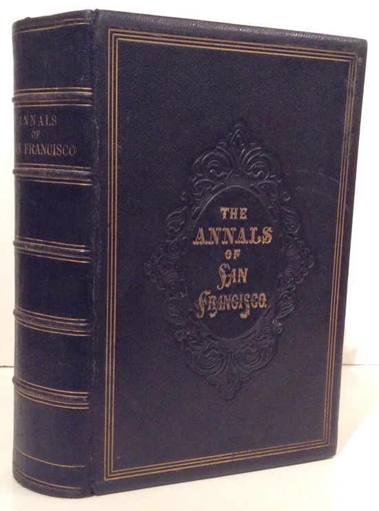 The Annals of San Francisco; together with Continuation of the Annals of San Francisco and Index to the Annals of San Francisco (3 volumes). Frank Soule, John H. Gihon, James Nisbet.