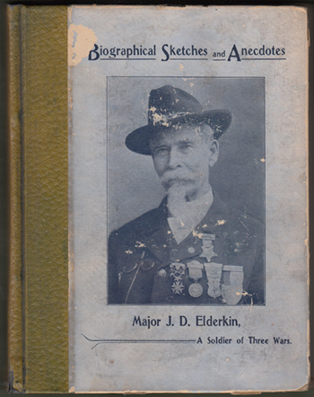 Biographical Sketches and Anecdotes of a Soldier of Three Wars, as Written by Himself. Major James D. Elderkin.