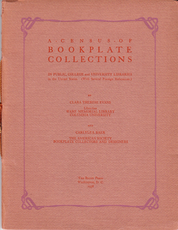 A Census of Bookplate Collections in Public College, and University Libraries in the United States (With Several Foreigh References). Clara Therese Evans, Carlyle S. Baer.