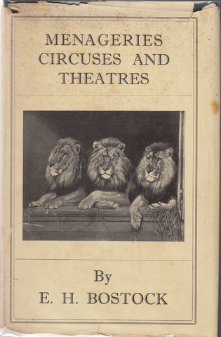 Menageries Circuses and Theatres. E. H. Bostock.