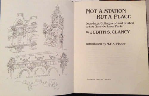 Not a Station But a Place: Drawings/Collages of and Related to the Gare de Lyon, Paris (SIGNED). Judith S. Clancy, M. F. K. Fisher, introduction.