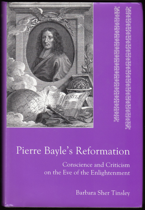 Pierre Bayle's Reformation: Conscience and Criticism on the Eve of the Enlightenment (SIGNED)