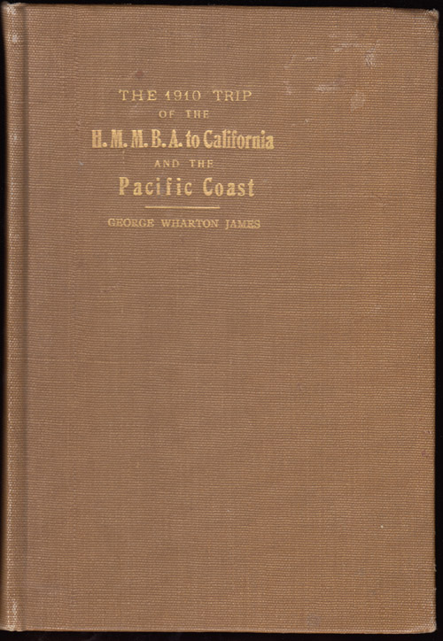 The 1910 Trip of the The H.M.M.B.A. to California and the Pacific Coast (SIGNED). George Wharton James.