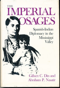 The Imperial Osages: Spanish-Indian Diplomacy in the Mississippi Valley. Gilbert C. Din, Abraham P. Nasatir.