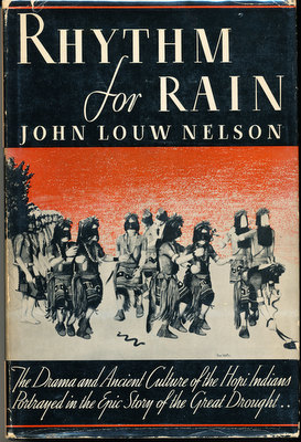 Rhythm for Rain: The Drama and Ancient Culture of the Hopi Indians Portrayed in the Epic Story of the Great Drought. John Louw Nelson.