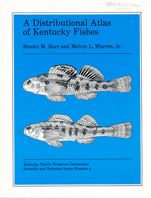 A Distributional Atlas of Kentucky Fishes. Brooks M. Burr, Melvin L. Warren Jr.