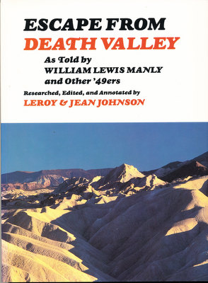 Escape from Death Valley as Told by William Lewis Manly and Other '49ers (SIGNED). William Lewis Manly, Leroy Johnson, Jean Johnson.