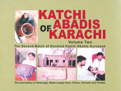 Katchi Abadis of Karachi: Documentation of Sewerage, Water Supply Lines, Clinics, Schools and Thallas (Two Volumes). Perween Rahman, Salim Alimuddin.