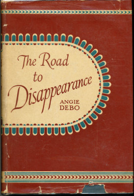 The Road to Disappearance. Angie Debo.