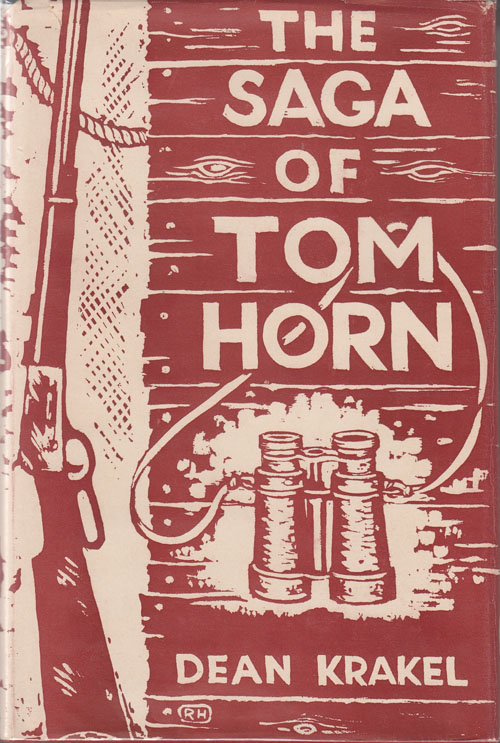 The Saga of Tom Horn: The Story of a Cattlemen's War with Personal Narratives, Newspaper Accounts and Official Documents. Dean Krakel.