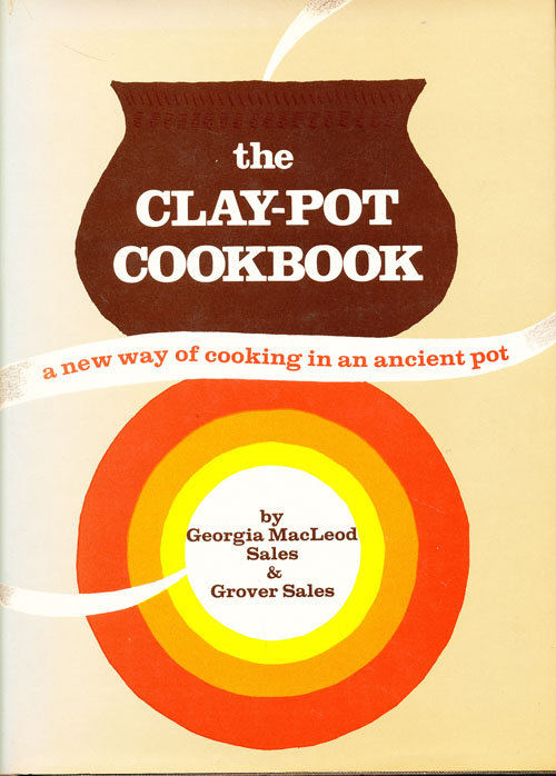 The Clay-Pot Cookbook: A New Way of Cooking in an Ancient Pot (SIGNED). Georgia MacLeod Sales, Grover Sales.