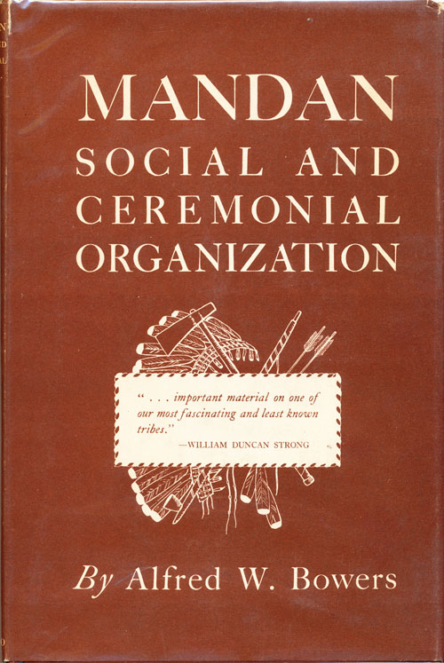 Mandan Social and Ceremonial Organization. Alfred W. Bowers.
