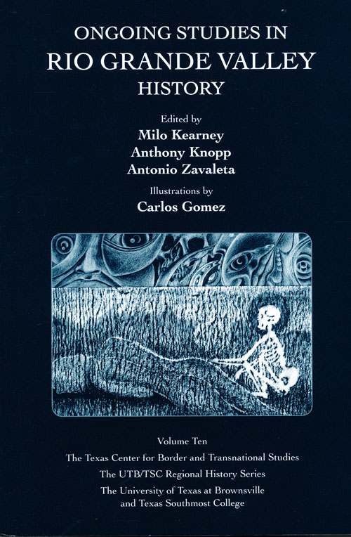 Ongoing Studies in Rio Grande Valley History (Volume Ten). Milo Kearney, Anthony Knopp, Antonio Zavaleta.