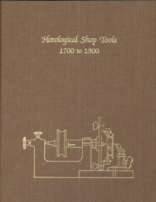 Horological Shop Tools, 1700 to 1900. Theodore R. Crom.