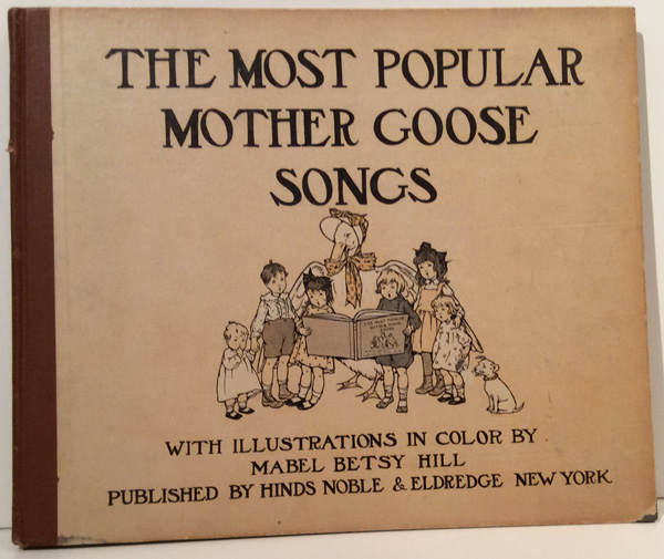 The Most Popular Mother Goose Songs. Mabel Betsy Hill.