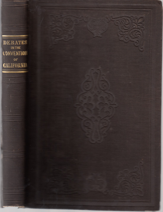 Report of the Debates in the Convention of California, on the Formation of the State Constitution, in September and October, 1849 (SIGNED)