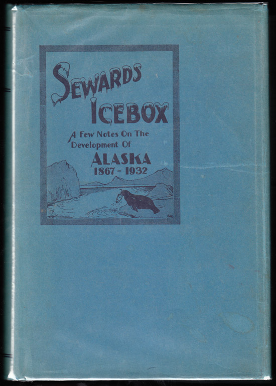 Sewards Icebox:A Few Notes on the Development of Alaska 1867-1932 (SIGNED). Archie W. Shiels.
