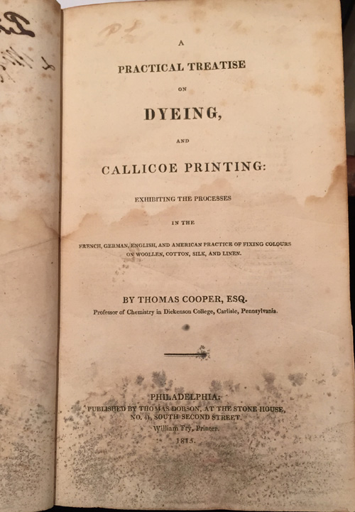 A Practical Treatise on Dyeing, and Callicoe Printing: Exhibiting the Processes in the French, German, English, and American Practice of Fixing Colours on Woollen, Cotton, SIlk and Linen.