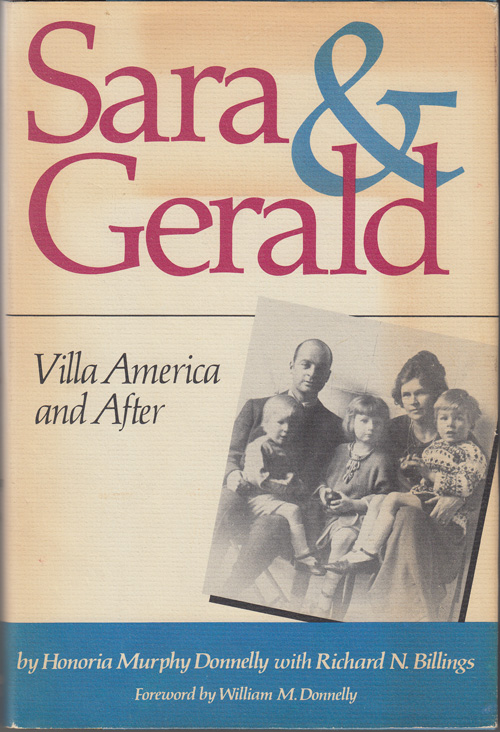 Sara & Gerald: Villa America and After (SIGNED). Honoria Murphy Donnelly, Richard N. Billings.