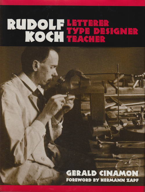 Rudolf Koch: Letterer, Type Designer, Teacher