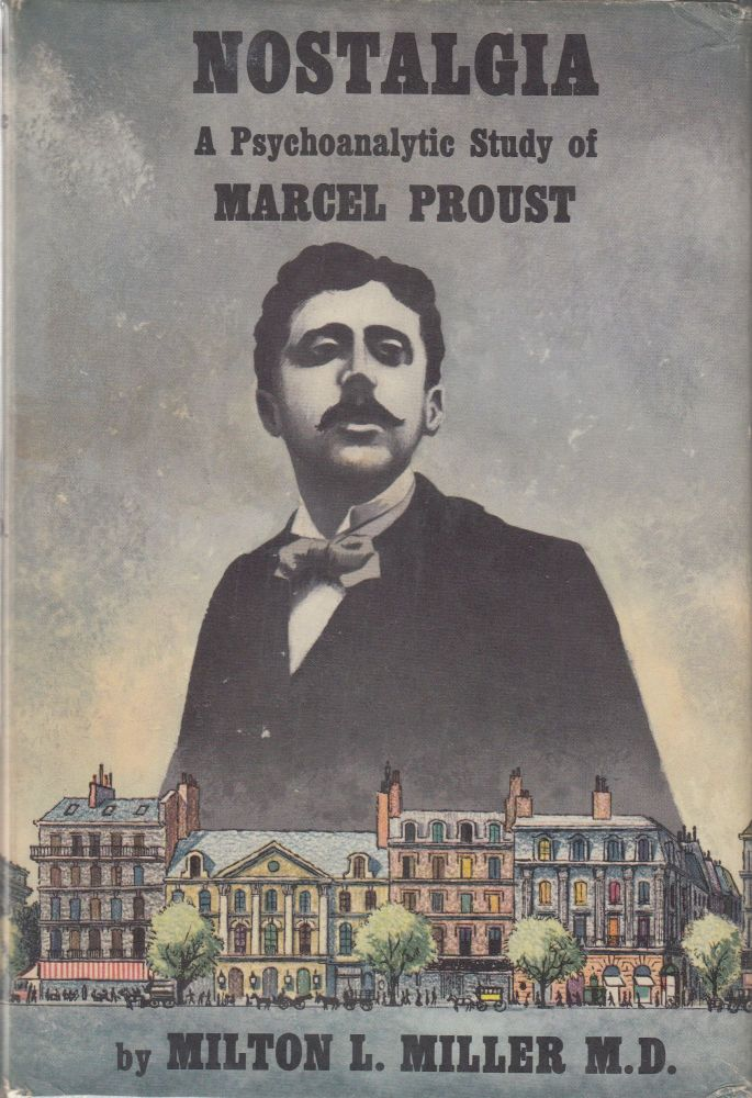 Nostalgia, A Psychoanalytic Study Of Marcel Proust (INSCRIBED to photographer, Wynn Bullock). M. D. Miller, Milton L.