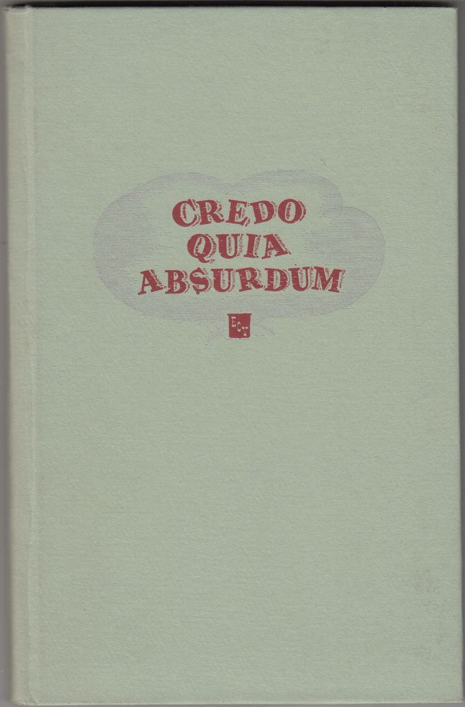 Credo Quia Absurdum: Being a Compilation of Historic Documents & Trivia Pertinent to a Full Understanding of the Ancient and Honorable Order of E Clampus Vitus (INSCRIBED by E.W. Zueger, Clamprinter). Carl Wheat.
