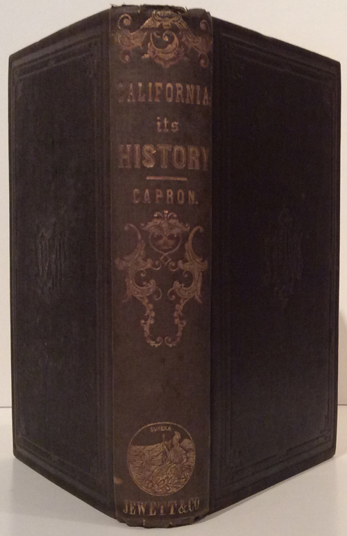History of California, from Its Discovery to the Present Time: Comprising Also a Full Description of Its Climate, Surface, Soil, Rivers, Etc., With a Journal of the Voyage from New York, Via Nicaragua, to San Francisco, and Back, Via Panama. Elisha S. Capron.