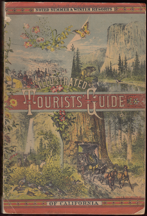 Tourists' Illustrated Guide to the Celebrated Summer and Winter Resorts of California Adjacent and upon the Lines of the Central and Southern Pacific Railroads. Major Ben C. Truman.