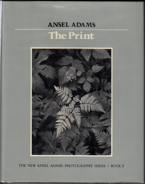 The Print: The New Ansel Adams Photography Series. Book 3 (SIGNED). Ansel Adams, Robert Baker.
