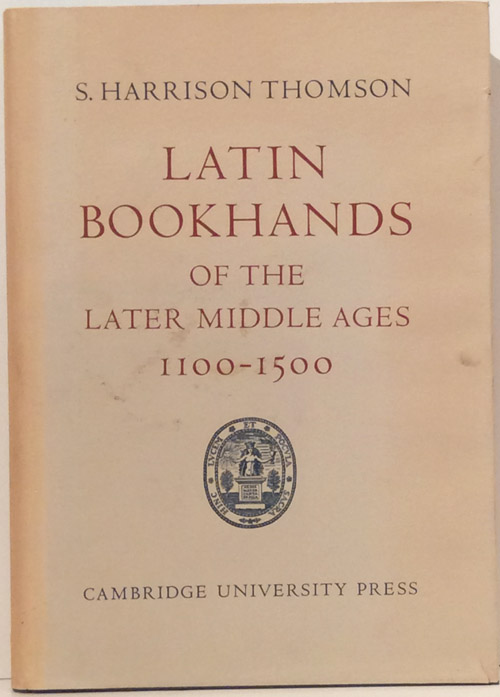 Latin Bookhands of the Later Middle Ages, 1100-1500. S. Harrison Thomson.