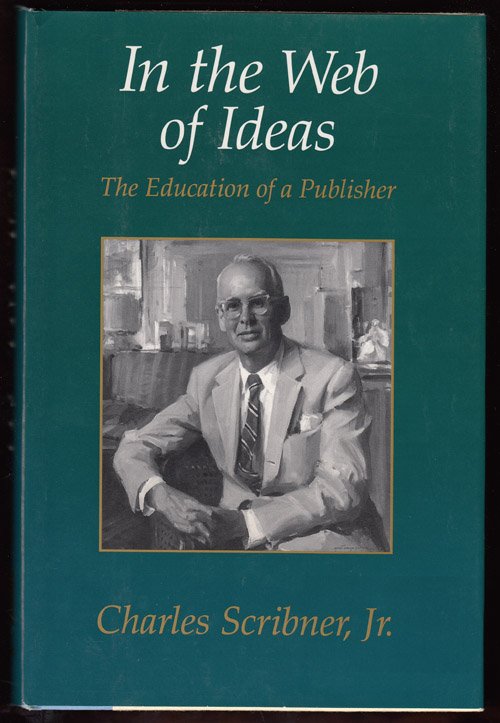 In the Web of Ideas: The Education of a Publisher. Charles Jr. Scribner, Charles Scribner III.