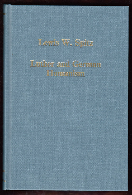 Luther and German Humanism (Variorum Collected Studies Series C507). Lewis W. Spitz.
