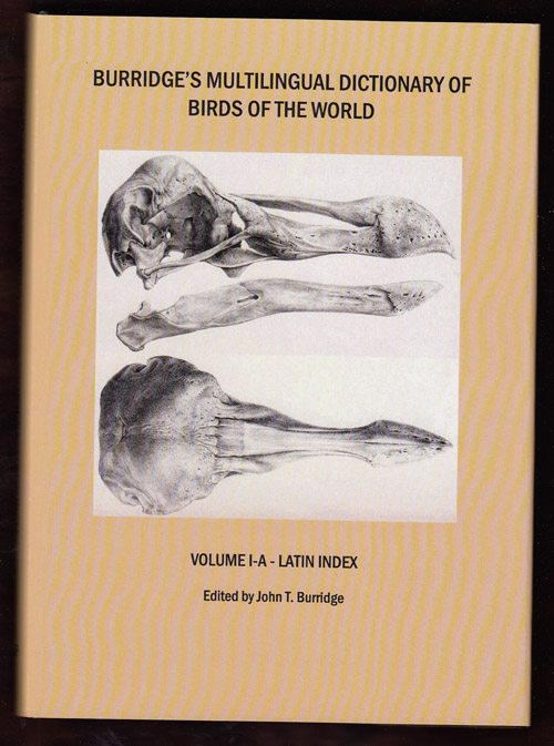 Burridge's Multilingual Dictionary of Birds of the World (Volume 1-A - Latin Index). John T. Burridge.
