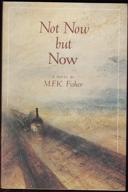 Not Now, But Now (SIGNED). M. F. K. Fisher.