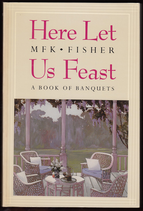 Here Let Us Feast: A Book of Banquets (SIGNED). M. F. K. Fisher.