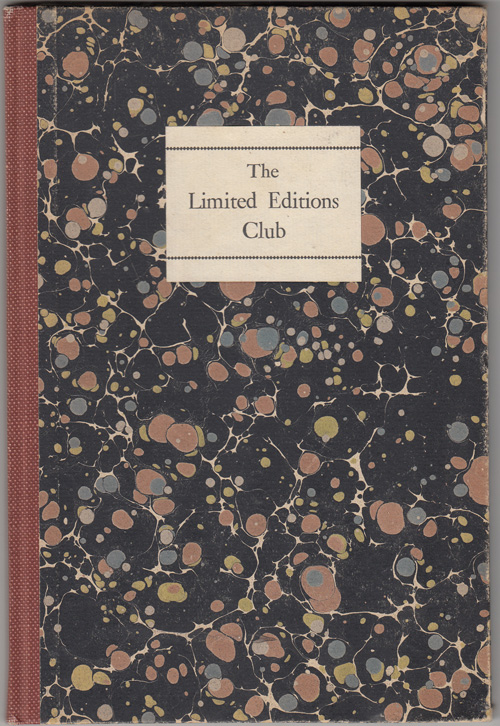 The Limited Editions Club, Incorporated: Your Favorite Books, the Classics of the World's Literature,Iillustrated by the Foremost Artists and Made into Volumes of Beauty by the Foremost Designers of Books, Produced Solely for Members of the Limited Editions Club. Limited Editions Club.
