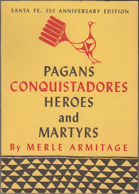 Pagans Conquistadores Heroes and Martyrs: The Spiritual Conquest of America. Merle Armitage.
