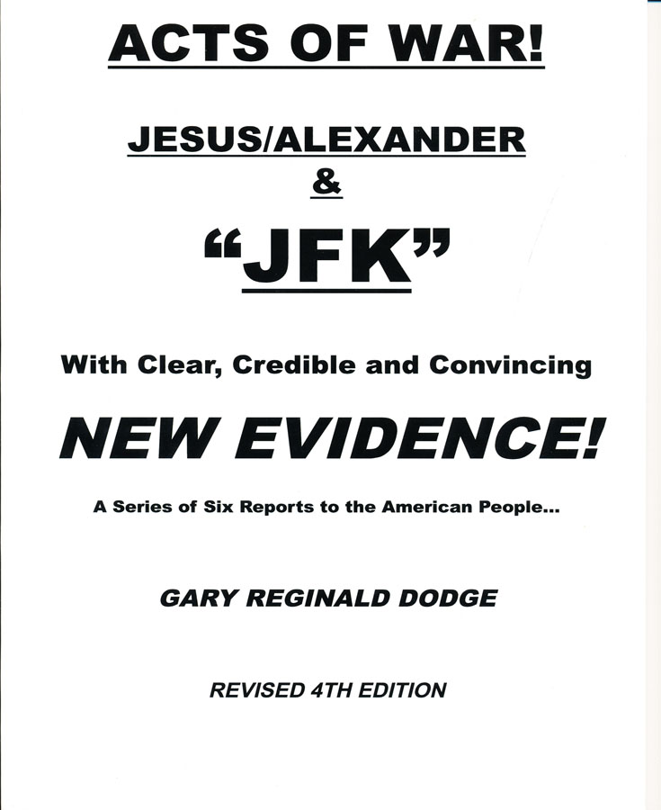 "Acts of War! Jesus/Alexander & ""JFK"" with Clear, Credible and Convincible New Evidence! A Series of Six Reports to the American People"