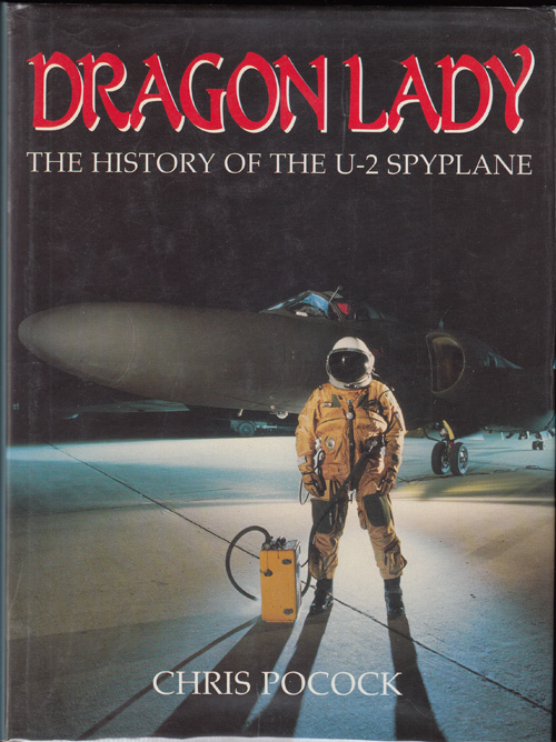 Dragon Lady: The History of the U-2 Spyplane (SIGNED by author and several pilots)