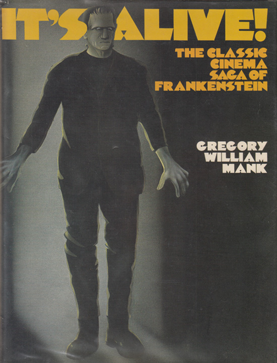 It's Alive! The Classic Cinema Saga of Frankenstein (SIGNED). Gregory William Mank.
