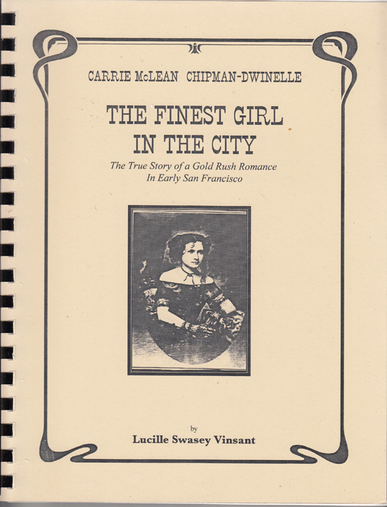 Carrie McLean Chipman-Dwinelle: The Finest Girl in the City - The True Story of a Gold Rush Romance in Early San Francisco (SIGNED). Lucille Swasey Vinsant.