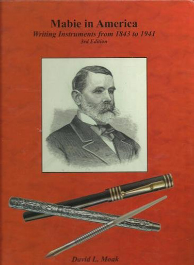 Mabie in America: Writing Instruments from 1843-1941. David L. Moak.