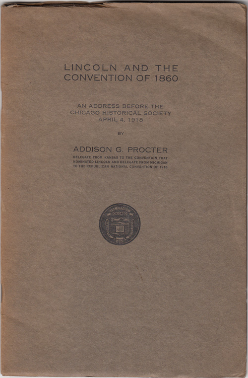 Lincoln and the Convention of 1860: An Address Before the Chicago Historical Society April 4, 1918. Addison G. Procter.