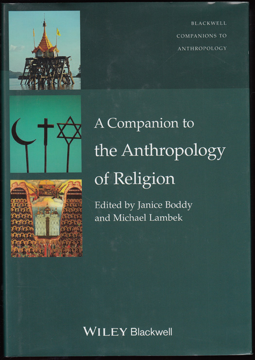 A Companion to the Anthropology of Religion (Blackwell Companions to Anthropology). Janice Boddy, Michael Lambek.