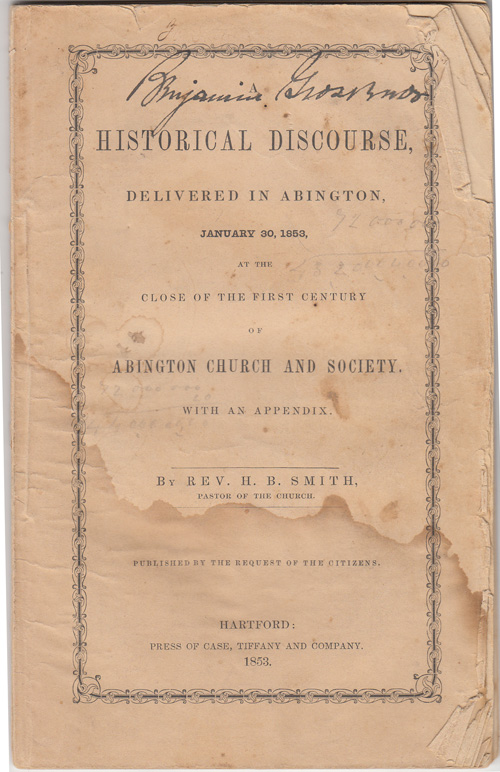 A Historical Discourse, Delivered in Abington, January 30, 1853, at the close of the First Century of Abington Church and Society. With an Appendix. (SIGNED by Benjamin Grosvenor). H. B. Smth.