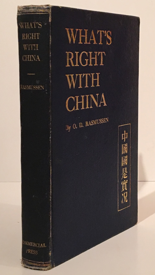 What's Right with China: An Answer to Foreign Criticisms. O. D. Rasmussen.