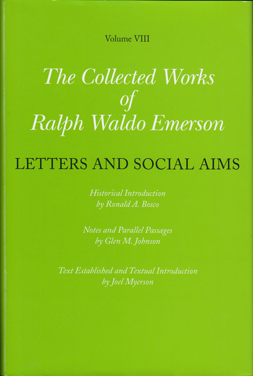 The Collected Works of Ralph Waldo Emerson Volume VIII: Letters and Social Aims. Ralph Waldo Emerson, Glen M. Johnson, Joel Myerson, Ronald A. Bosco, Introduction.